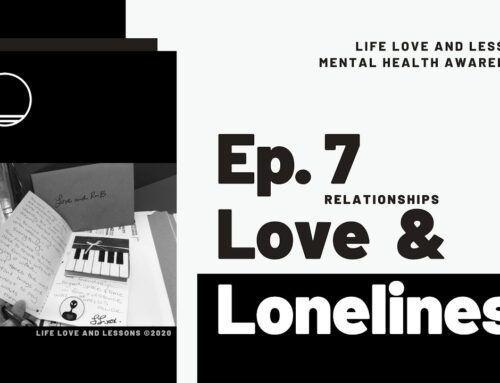 Episode 7: Love and Loneliness with Life Love and Lessons for Getting Over a Break Up and Loving Yourself