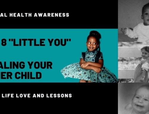 Episode 8: Little You Life Love and Lessons on Your Wounded Inner Child and Understanding Your Adult Self