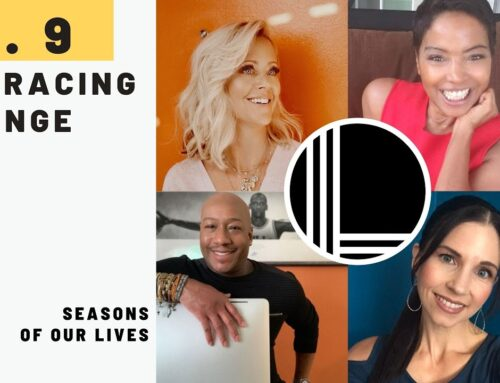 Episode 9: Embracing Change on Life Love and Lessons with Dr Ish, Judge Lynn, Alyssa Gruber, Louisa Eyler